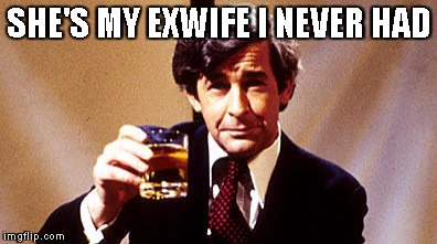 Dave Allen | SHE'S MY EXWIFE I NEVER HAD | image tagged in dave allen | made w/ Imgflip meme maker