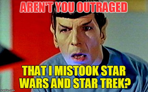 AREN'T YOU OUTRAGED THAT I MISTOOK STAR WARS AND STAR TREK? | made w/ Imgflip meme maker