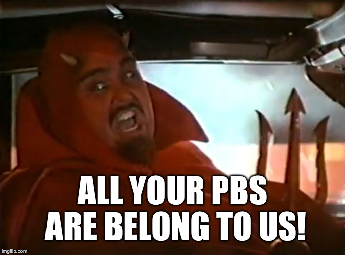 Devil Behind the Wheel | ALL YOUR PBS ARE BELONG TO US! | image tagged in devil behind the wheel | made w/ Imgflip meme maker