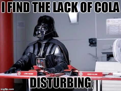 I FIND THE LACK OF COLA DISTURBING | made w/ Imgflip meme maker