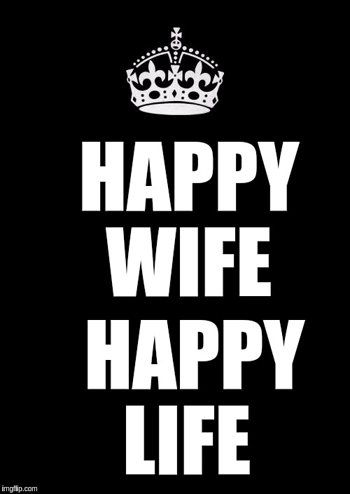 Keep Calm And Carry On Black Meme | HAPPY  WIFE HAPPY  LIFE | image tagged in memes,keep calm and carry on black | made w/ Imgflip meme maker