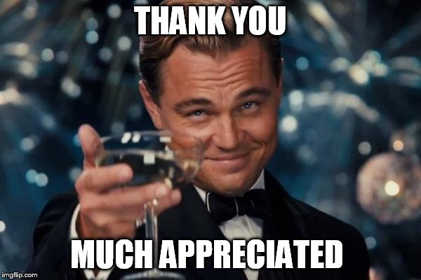 Leonardo Dicaprio Cheers Meme | THANK YOU MUCH APPRECIATED | image tagged in memes,leonardo dicaprio cheers | made w/ Imgflip meme maker
