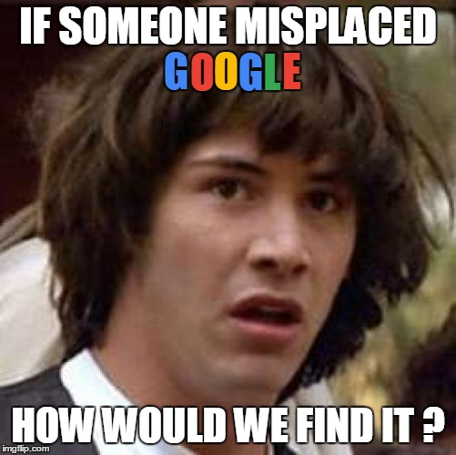 DuckDuckGo It...just doesn't have the same ring | IF SOMEONE MISPLACED HOW WOULD WE FIND IT ? G O O G L E | image tagged in memes,conspiracy keanu,google | made w/ Imgflip meme maker