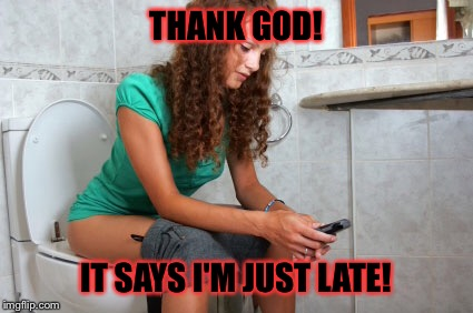 THANK GOD! IT SAYS I'M JUST LATE! | made w/ Imgflip meme maker