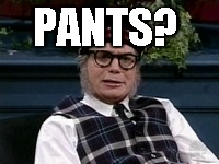 If its not Scottish | PANTS? | image tagged in if its not scottish | made w/ Imgflip meme maker
