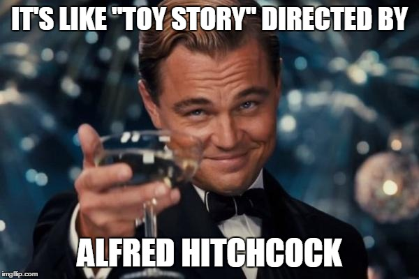 "Leonardo Dicaprio Cheers Meme | IT'S LIKE ""TOY STORY"" DIRECTED BY ALFRED HITCHCOCK 