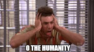 O THE HUMANITY | made w/ Imgflip meme maker