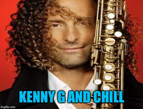 KENNY G AND CHILL | made w/ Imgflip meme maker