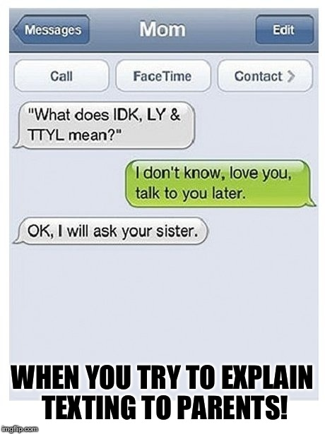Wow...just wow | WHEN YOU TRY TO EXPLAIN TEXTING TO PARENTS! | image tagged in funny,parents | made w/ Imgflip meme maker
