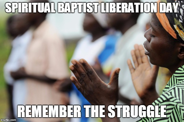 Spiritual Baptist Liberation Day | SPIRITUAL BAPTIST LIBERATION DAY REMEMBER THE STRUGGLE | image tagged in trinidad and tobago,baptist,caribbean,african | made w/ Imgflip meme maker