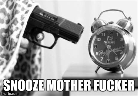 SNOOZE MOTHER F**KER | made w/ Imgflip meme maker