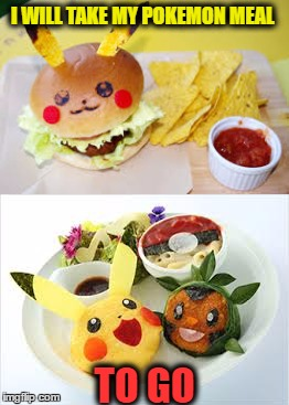 Pokemon Week Meal Deals try and taste them all  | I WILL TAKE MY POKEMON MEAL TO GO | image tagged in pokemon week,pokemon go,happy meal,memes | made w/ Imgflip meme maker