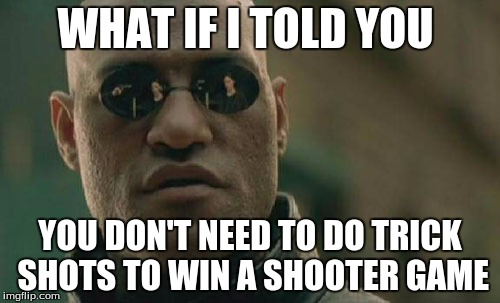 Matrix Morpheus Meme | WHAT IF I TOLD YOU YOU DON'T NEED TO DO TRICK SHOTS TO WIN A SHOOTER GAME | image tagged in memes,matrix morpheus,trick shot | made w/ Imgflip meme maker
