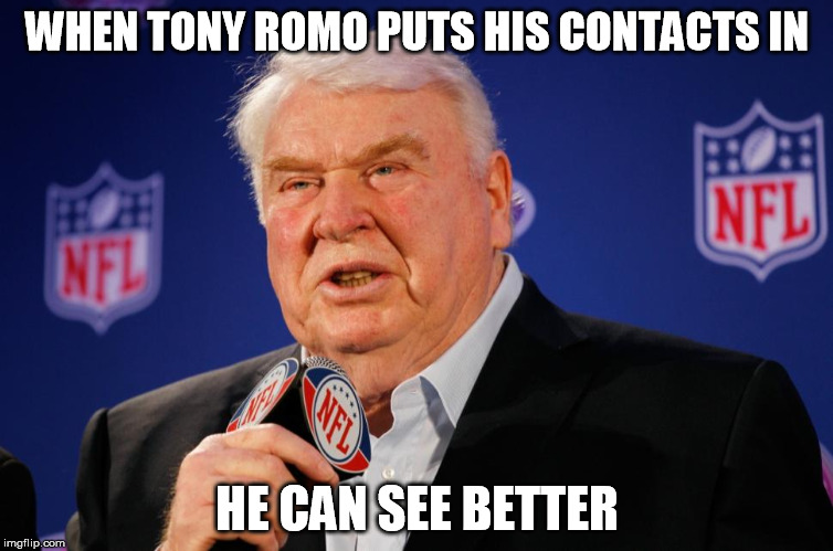 John Madden stars as Captain Obvious | WHEN TONY ROMO PUTS HIS CONTACTS IN HE CAN SEE BETTER | image tagged in memes,john madden,captain obvious,tammyfaye | made w/ Imgflip meme maker