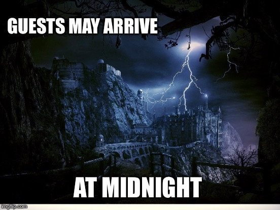 GUESTS MAY ARRIVE AT MIDNIGHT | made w/ Imgflip meme maker