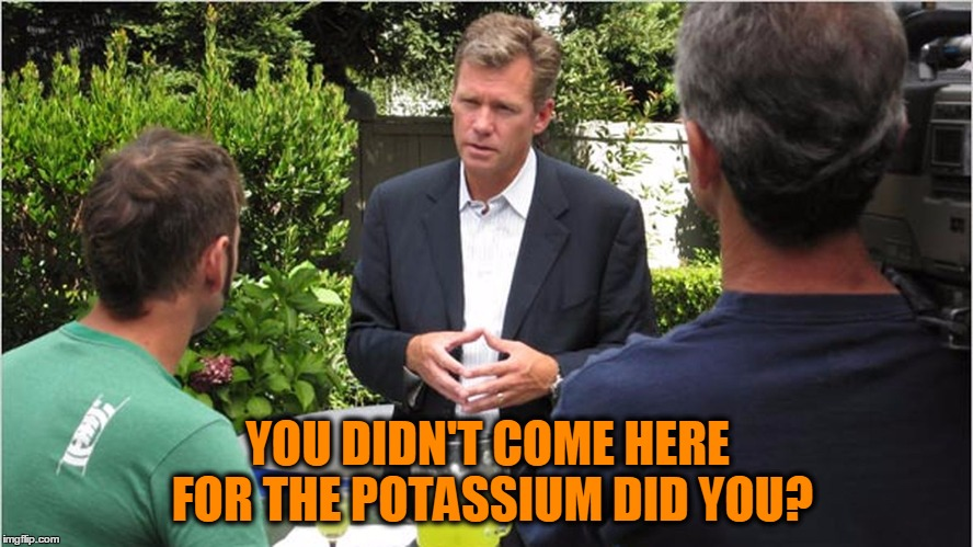 Chris Hanson TCAP | YOU DIDN'T COME HERE FOR THE POTASSIUM DID YOU? | image tagged in chris hanson tcap | made w/ Imgflip meme maker