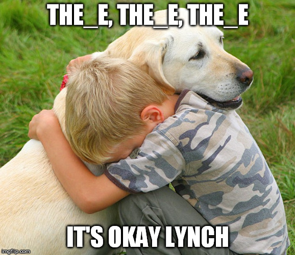 THE_E, THE_E, THE_E IT'S OKAY LYNCH | made w/ Imgflip meme maker