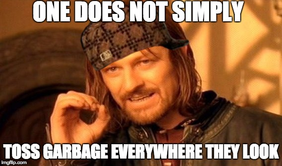One Does Not Simply | ONE DOES NOT SIMPLY TOSS GARBAGE EVERYWHERE THEY LOOK | image tagged in memes,one does not simply,scumbag | made w/ Imgflip meme maker