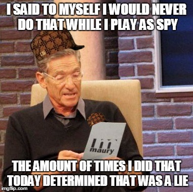 Maury Lie Detector Meme | I SAID TO MYSELF I WOULD NEVER DO THAT WHILE I PLAY AS SPY THE AMOUNT OF TIMES I DID THAT TODAY DETERMINED THAT WAS A LIE | image tagged in memes,maury lie detector,scumbag | made w/ Imgflip meme maker