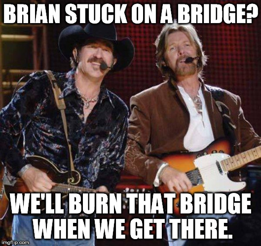 BRIAN STUCK ON A BRIDGE? WE'LL BURN THAT BRIDGE WHEN WE GET THERE. | made w/ Imgflip meme maker