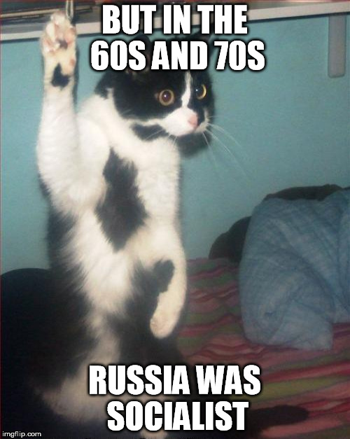 BUT IN THE 60S AND 70S RUSSIA WAS SOCIALIST | made w/ Imgflip meme maker