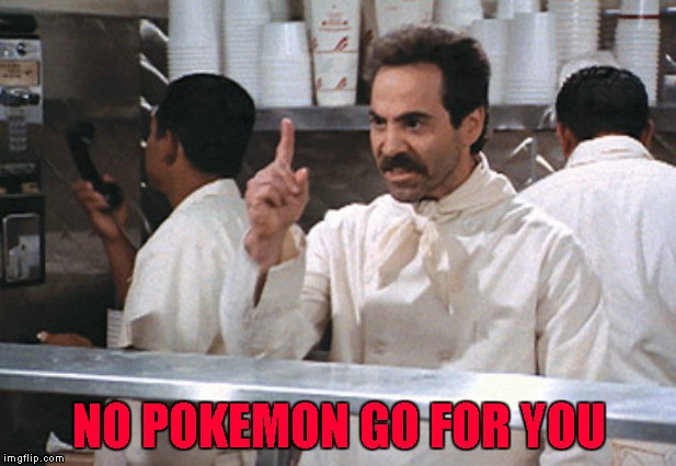 NO POKEMON GO FOR YOU | made w/ Imgflip meme maker