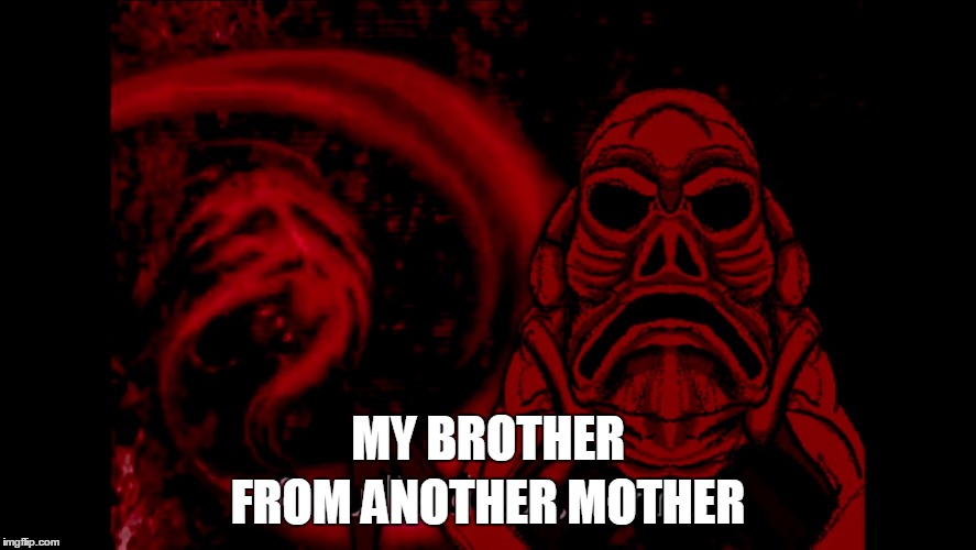 my brother from another mother | MY BROTHER FROM ANOTHER MOTHER | image tagged in giygas | made w/ Imgflip meme maker