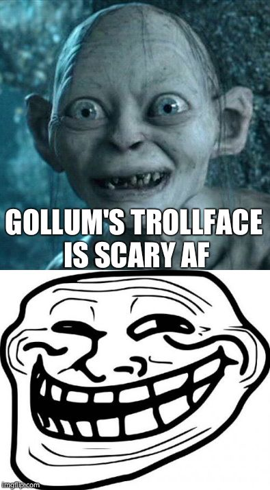 Gollum's Troll Face | GOLLUM'S TROLLFACE IS SCARY AF | image tagged in troll face,gollum,lord of the rings | made w/ Imgflip meme maker