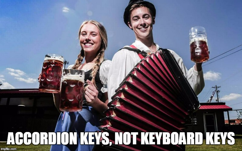 ACCORDION KEYS, NOT KEYBOARD KEYS | made w/ Imgflip meme maker