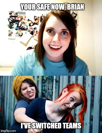 Overly attached LGTB | YOUR SAFE NOW, BRIAN I'VE SWITCHED TEAMS | image tagged in lesbian | made w/ Imgflip meme maker