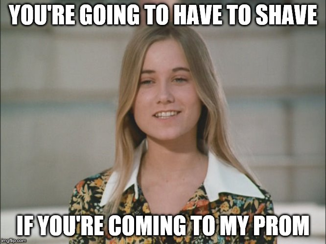 YOU'RE GOING TO HAVE TO SHAVE IF YOU'RE COMING TO MY PROM | made w/ Imgflip meme maker