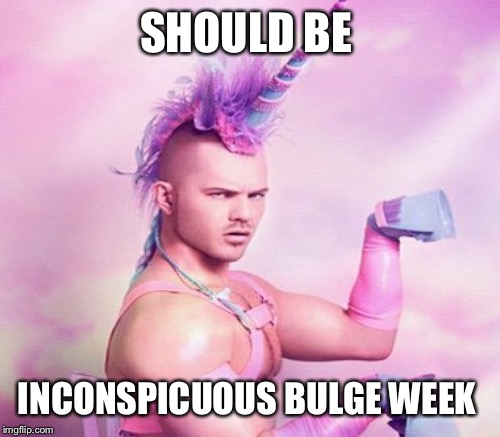 SHOULD BE INCONSPICUOUS BULGE WEEK | made w/ Imgflip meme maker