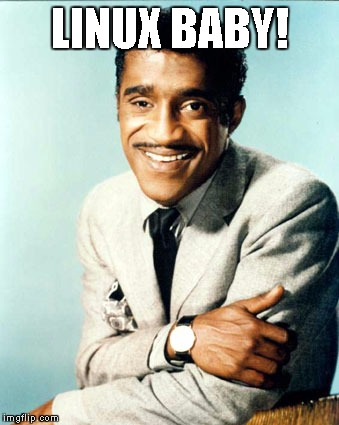 Sammy Davis Jr | LINUX BABY! | image tagged in sammy davis jr | made w/ Imgflip meme maker