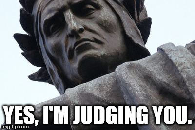 Judgy Dante | YES, I'M JUDGING YOU. | image tagged in judging you | made w/ Imgflip meme maker