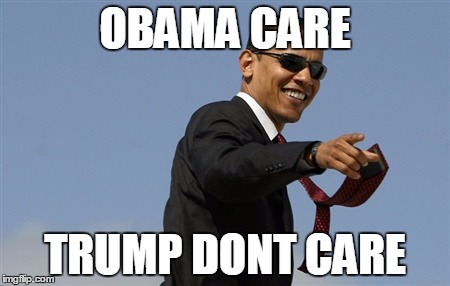 Cool Obama | OBAMA CARE TRUMP DONT CARE | image tagged in memes,cool obama | made w/ Imgflip meme maker
