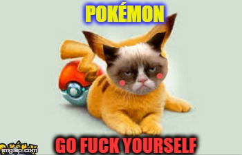 Grumpichu gotta 'cat'ch them all  | POKÉMON GO F**K YOURSELF | image tagged in pokemon week,pokemon go,memes,grumpy cat | made w/ Imgflip meme maker