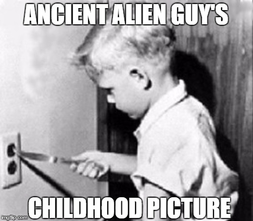 ANCIENT ALIEN GUY'S CHILDHOOD PICTURE | made w/ Imgflip meme maker