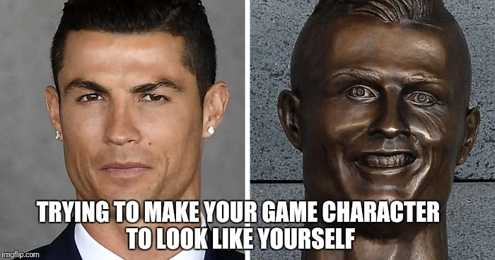 Ronaldo statue fail | TRYING TO MAKE YOUR GAME CHARACTER TO LOOK LIKE YOURSELF | image tagged in memes,video games,cristiano ronaldo,fail | made w/ Imgflip meme maker