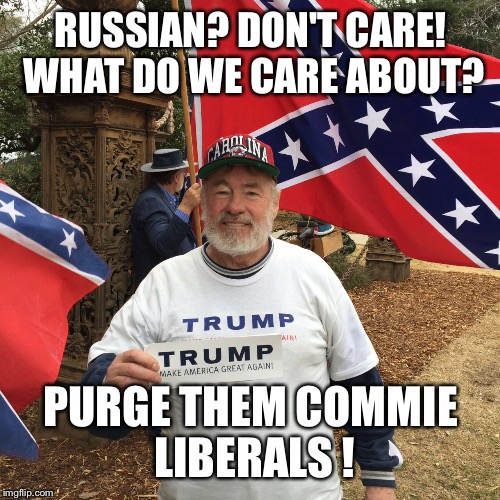 RUSSIAN? DON'T CARE! WHAT DO WE CARE ABOUT? PURGE THEM COMMIE LIBERALS ! | made w/ Imgflip meme maker