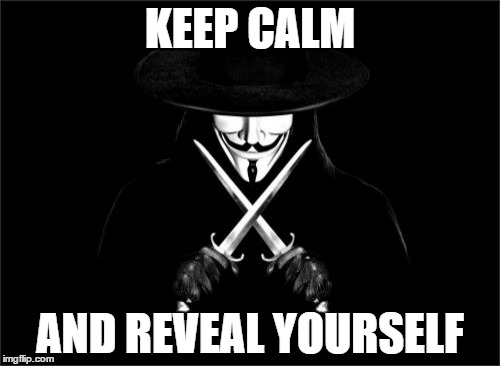 V For Vendetta | KEEP CALM AND REVEAL YOURSELF | image tagged in memes,v for vendetta | made w/ Imgflip meme maker
