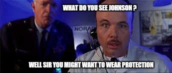 WELL SIR YOU MIGHT WANT TO WEAR PROTECTION WHAT DO YOU SEE JOHNSON ? | made w/ Imgflip meme maker
