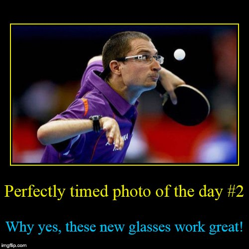 Perfectly timed photo #2 | Perfectly timed photo of the day #2 | Why yes, these new glasses work great! | image tagged in funny,demotivationals,perfectly timed photo | made w/ Imgflip demotivational maker