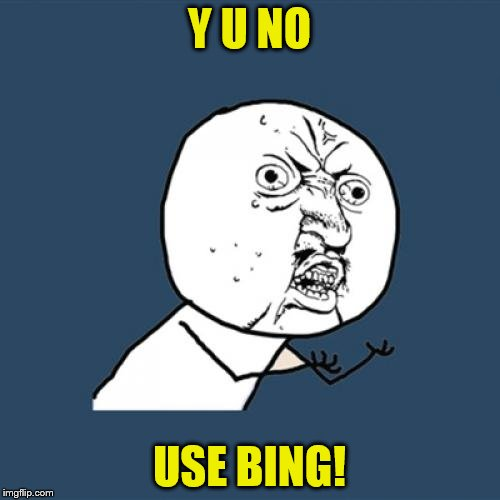 Y U No Meme | Y U NO USE BING! | image tagged in memes,y u no | made w/ Imgflip meme maker