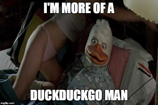I'M MORE OF A DUCKDUCKGO MAN | made w/ Imgflip meme maker