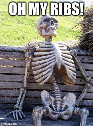 Waiting Skeleton Meme | OH MY RIBS! | image tagged in memes,waiting skeleton | made w/ Imgflip meme maker