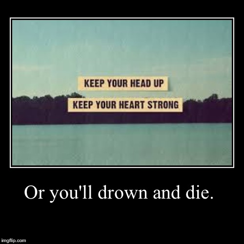 Hipster vs. logic  | Or you'll drown and die. | | image tagged in funny,demotivationals,hipster | made w/ Imgflip demotivational maker