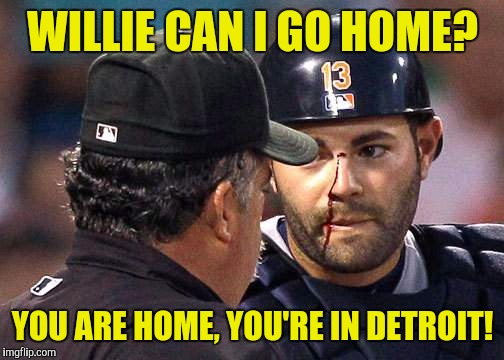 WILLIE CAN I GO HOME? YOU ARE HOME, YOU'RE IN DETROIT! | made w/ Imgflip meme maker
