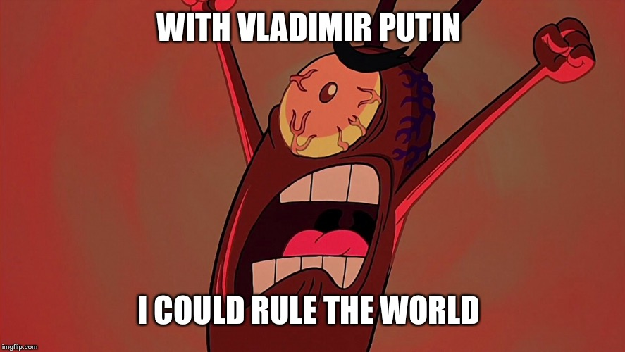 WITH VLADIMIR PUTIN I COULD RULE THE WORLD | made w/ Imgflip meme maker