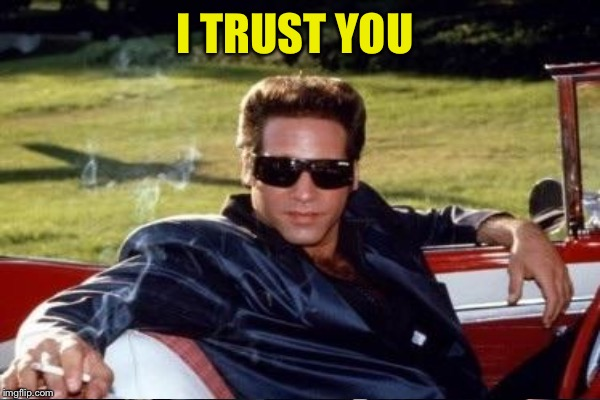 I TRUST YOU | made w/ Imgflip meme maker