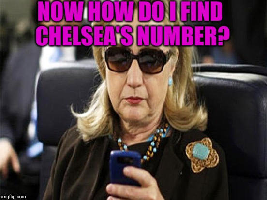 NOW HOW DO I FIND CHELSEA'S NUMBER? | made w/ Imgflip meme maker